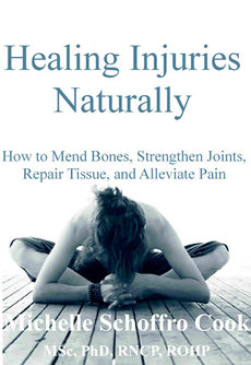Healing Injuries Naturally: How to Mend Bones, Strengthen Joints, Repair Tissue, and Alleviate Pain